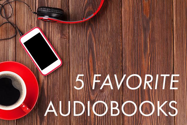 My 5 Favorite Audiobooks